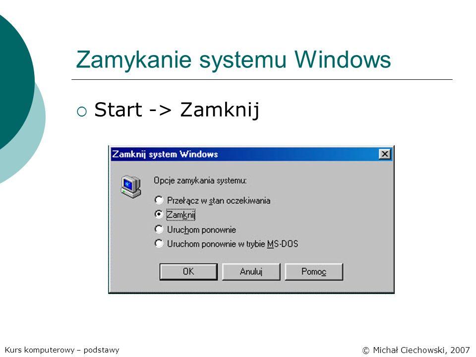 Zamykanie systemu Windows Start -> Zamknij Kurs komputerowy – podstawy © Michał Ciechowski, 2007