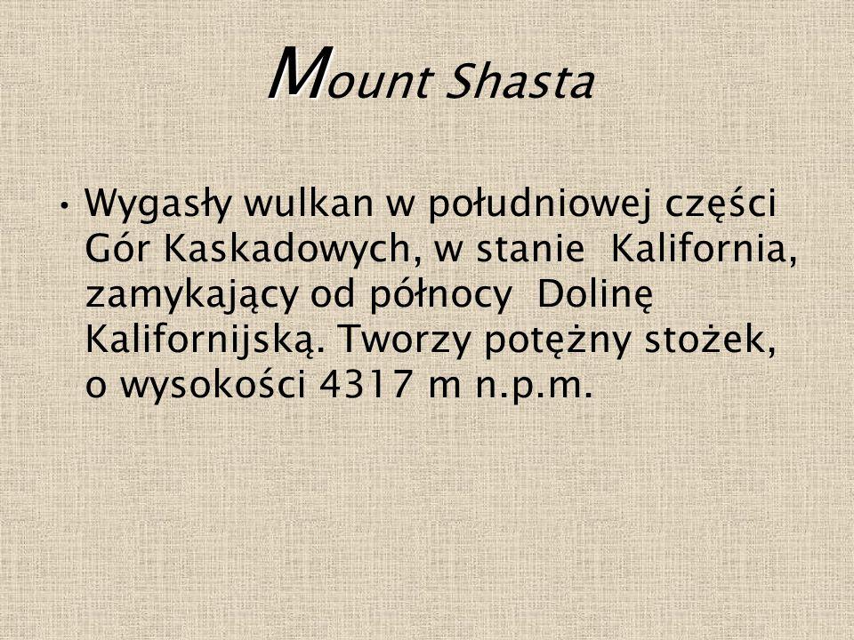 M M ount Shasta Wygasły wulkan w południowej części Gór Kaskadowych, w stanie Kalifornia, zamykający od północy Dolinę Kalifornijską.