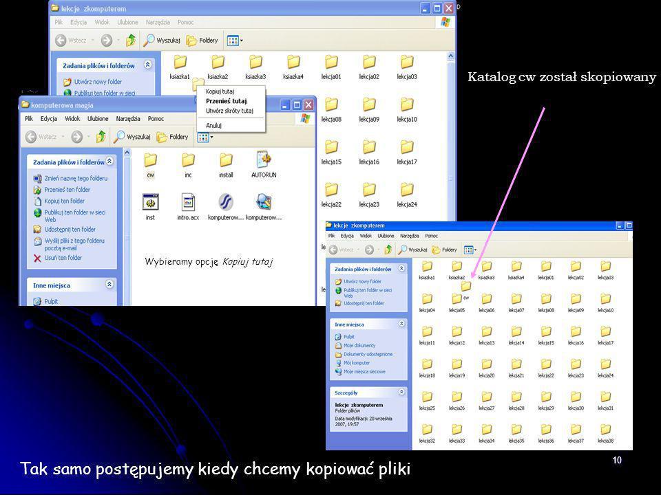10 Wybieramy opcję Kopiuj tutaj Katalog cw został skopiowany Tak samo postępujemy kiedy chcemy kopiować pliki