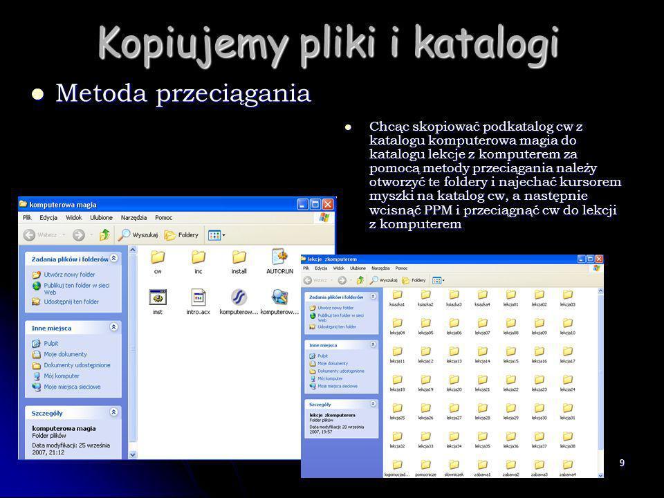 9 Kopiujemy pliki i katalogi Metoda przeciągania Metoda przeciągania Chcąc skopiować podkatalog cw z katalogu komputerowa magia do katalogu lekcje z k
