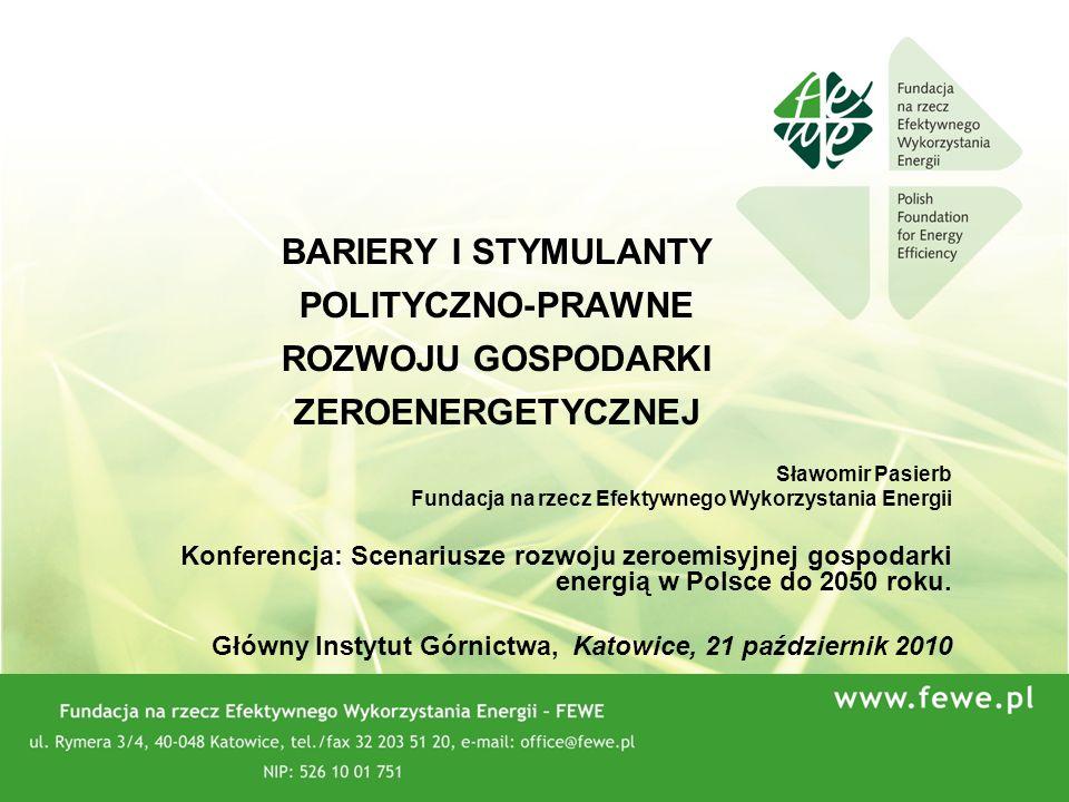 11 BARIERY I STYMULANTY POLITYCZNO-PRAWNE ROZWOJU GOSPODARKI ZEROENERGETYCZNEJ Sławomir Pasierb Fundacja na rzecz Efektywnego Wykorzystania Energii Ko