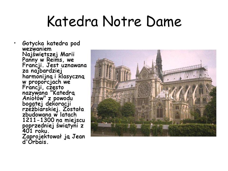 Katedra Notre Dame Gotycka katedra pod wezwaniem Najświętszej Marii Panny w Reims, we Francji. Jest uznawana za najbardziej harmonijną i klasyczną w p
