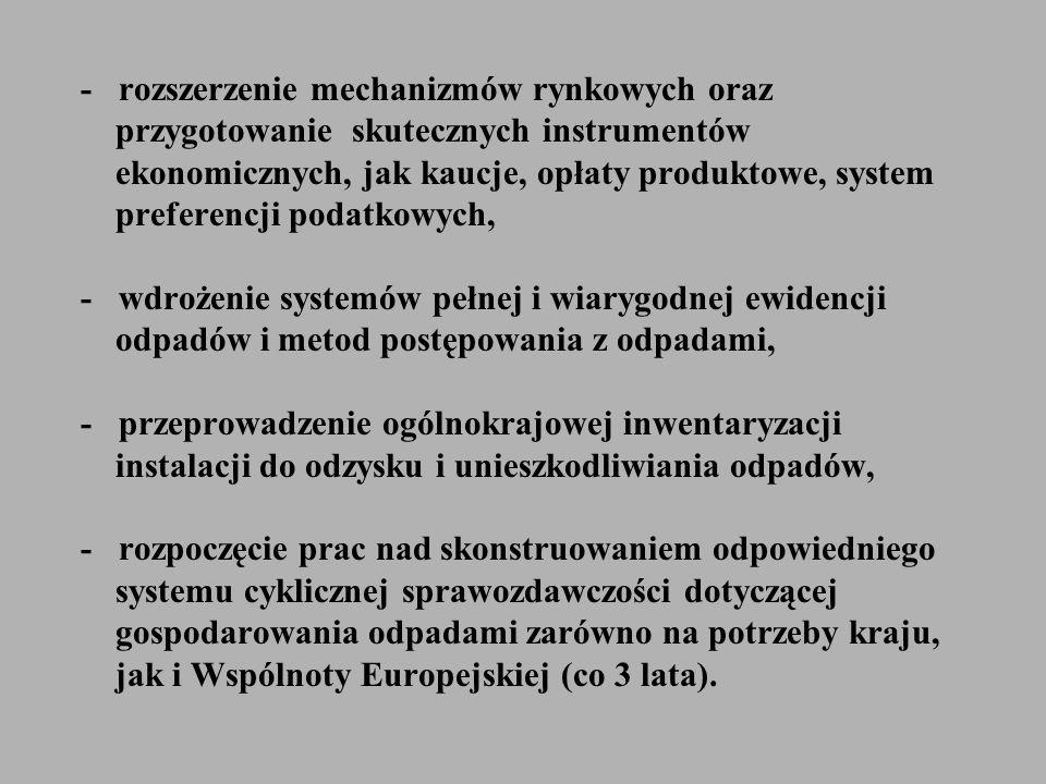 - rozszerzenie mechanizmów rynkowych oraz przygotowanie skutecznych instrumentów ekonomicznych, jak kaucje, opłaty produktowe, system preferencji poda
