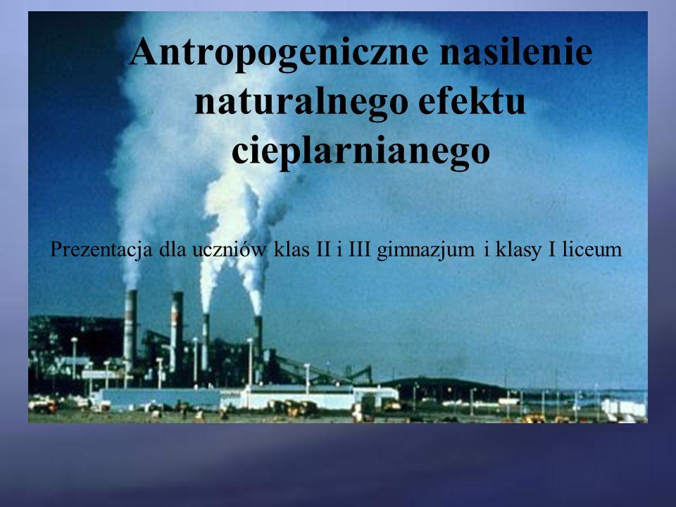 Antropogeniczne nasilenie naturalnego efektu cieplarnianego Prezentacja dla uczniów klas II i III gimnazjum i klasy I liceum