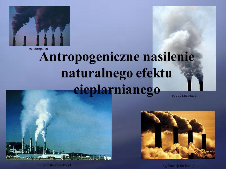 Antropogeniczne nasilenie naturalnego efektu cieplarnianego dyplomacjafm.blox.pl kopalniawiedzy.pl pogoda.gazeta.pl ec.europa.eu