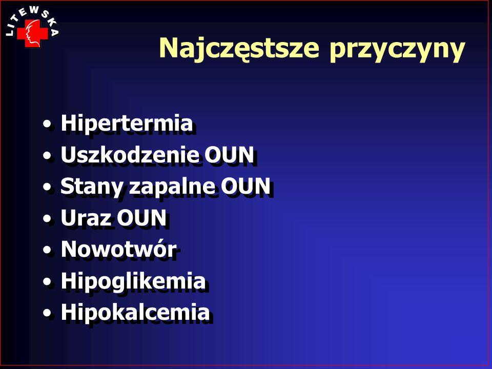 Najczęstsze przyczyny Hipertermia Uszkodzenie OUN Stany zapalne OUN Uraz OUN Nowotwór Hipoglikemia Hipokalcemia Hipertermia Uszkodzenie OUN Stany zapa