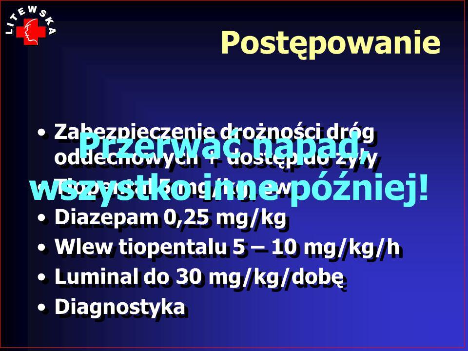 Postępowanie Zabezpieczenie drożności dróg oddechowych + dostęp do żyły Tiopental 5 mg/kg, ew. Diazepam 0,25 mg/kg Wlew tiopentalu 5 – 10 mg/kg/h Lumi