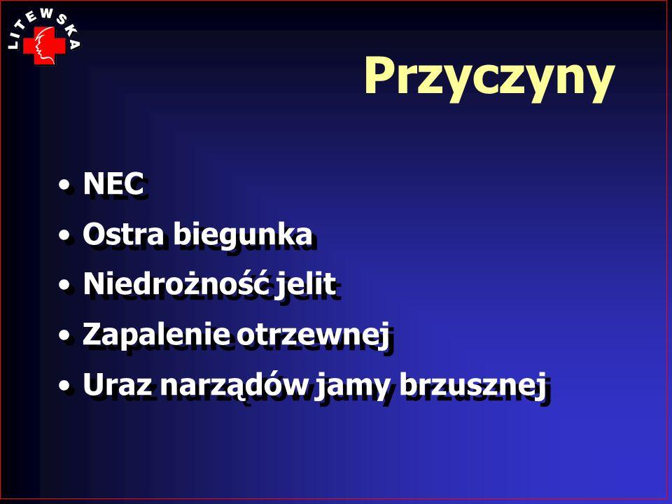 Przyczyny NEC Ostra biegunka Niedrożność jelit Zapalenie otrzewnej Uraz narządów jamy brzusznej NEC Ostra biegunka Niedrożność jelit Zapalenie otrzewn