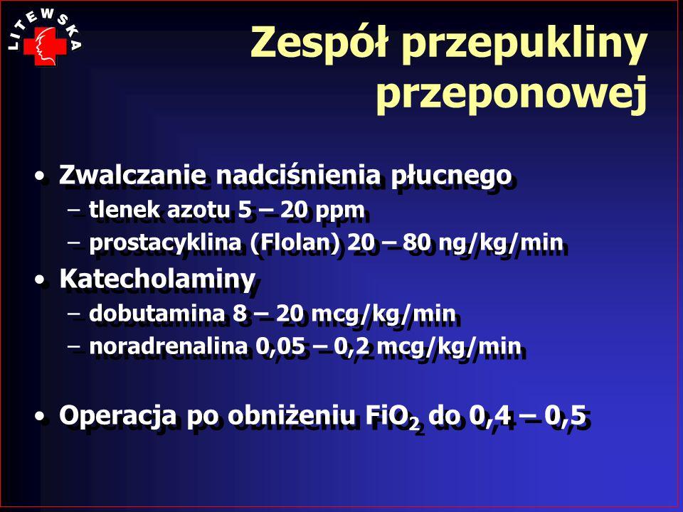 Zwalczanie nadciśnienia płucnego –tlenek azotu 5 – 20 ppm –prostacyklina (Flolan) 20 – 80 ng/kg/min Katecholaminy –dobutamina 8 – 20 mcg/kg/min –norad