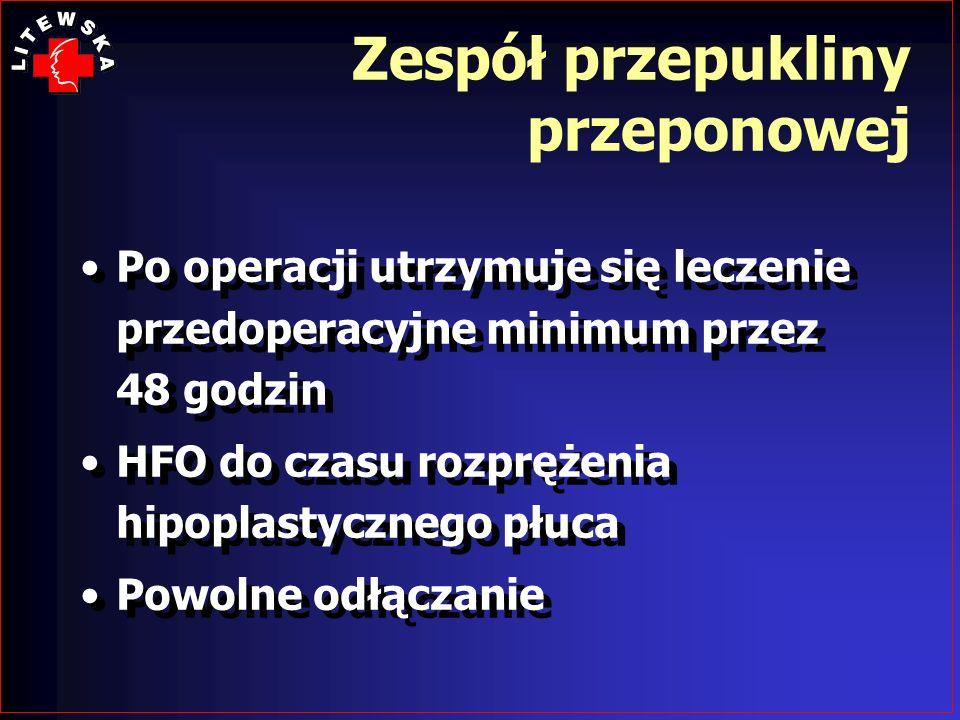 Po operacji utrzymuje się leczenie przedoperacyjne minimum przez 48 godzin HFO do czasu rozprężenia hipoplastycznego płuca Powolne odłączanie Po opera