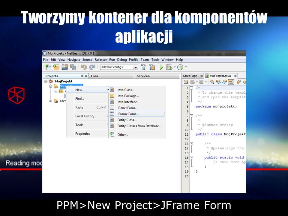 Tworzymy kontener dla komponentów aplikacji PPM>New Project>JFrame Form