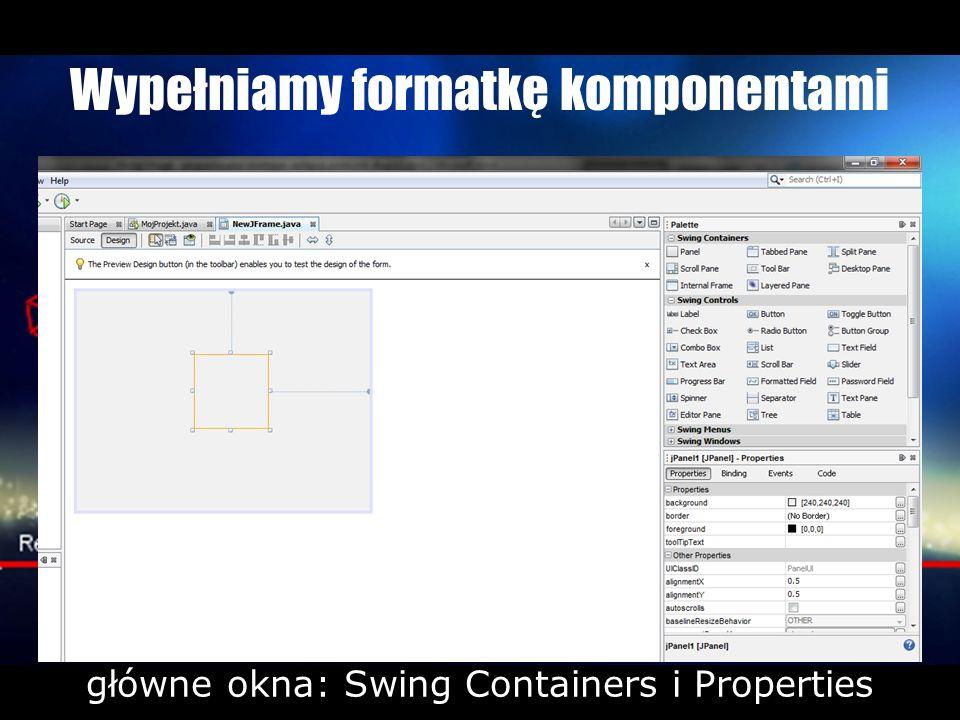 Wypełniamy formatkę komponentami główne okna: Swing Containers i Properties