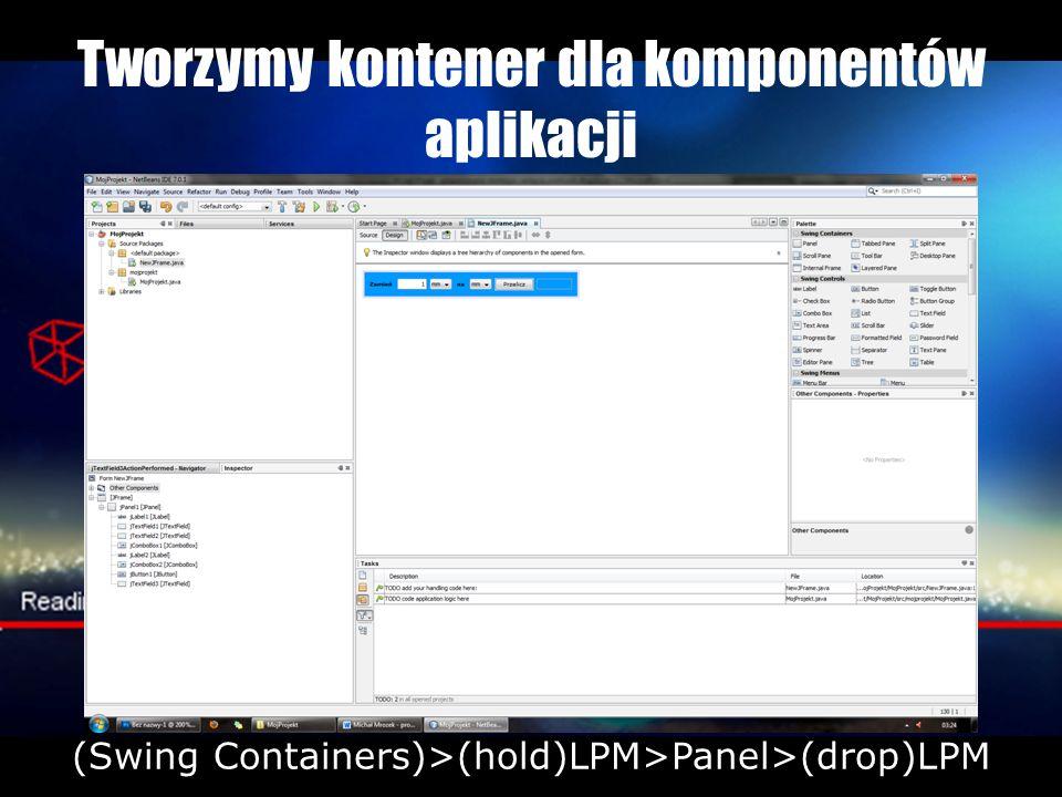 Tworzymy kontener dla komponentów aplikacji (Swing Containers)>(hold)LPM>Panel>(drop)LPM