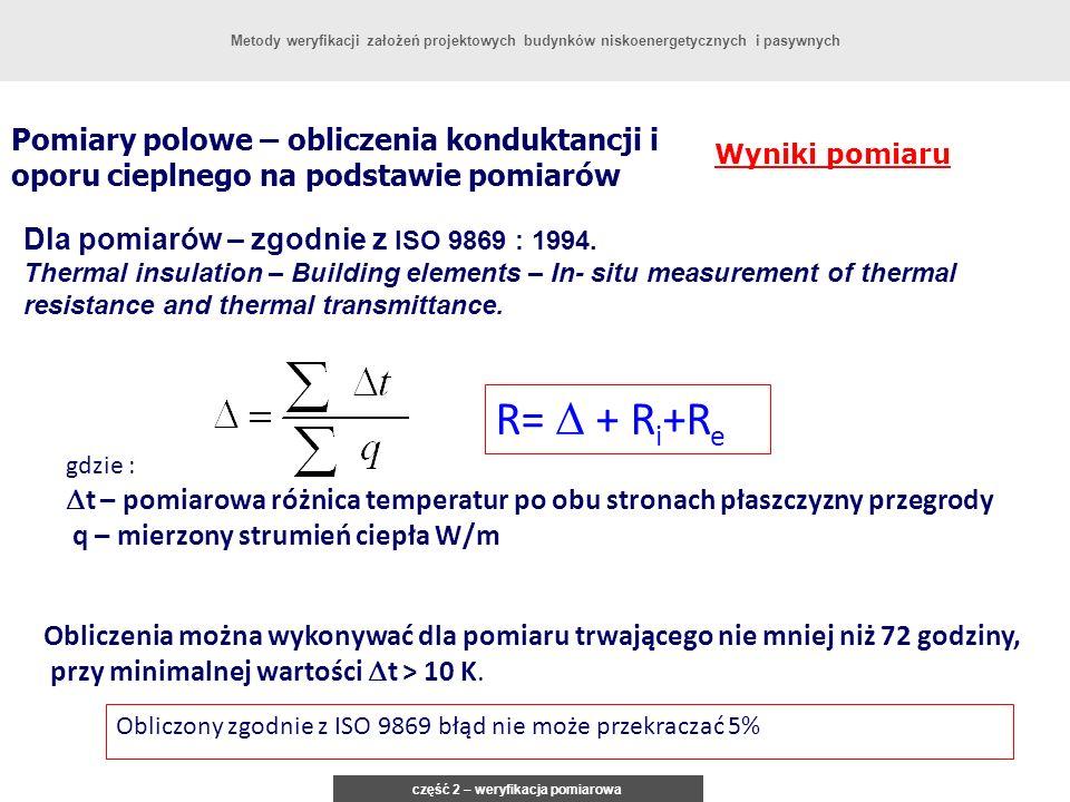 Pomiary polowe – obliczenia konduktancji i oporu cieplnego na podstawie pomiarów Wyniki pomiaru Dla pomiarów – zgodnie z ISO 9869 : 1994. Thermal insu