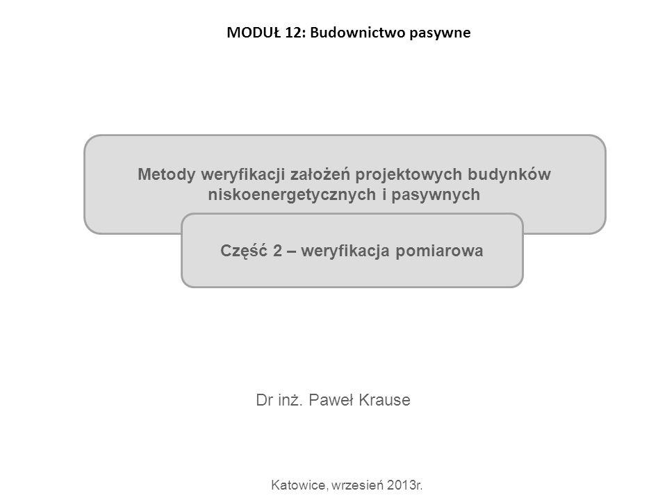 Metody weryfikacji założeń projektowych budynków niskoenergetycznych i pasywnych Dr inż. Paweł Krause Katowice, wrzesień 2013r. Część 2 – weryfikacja