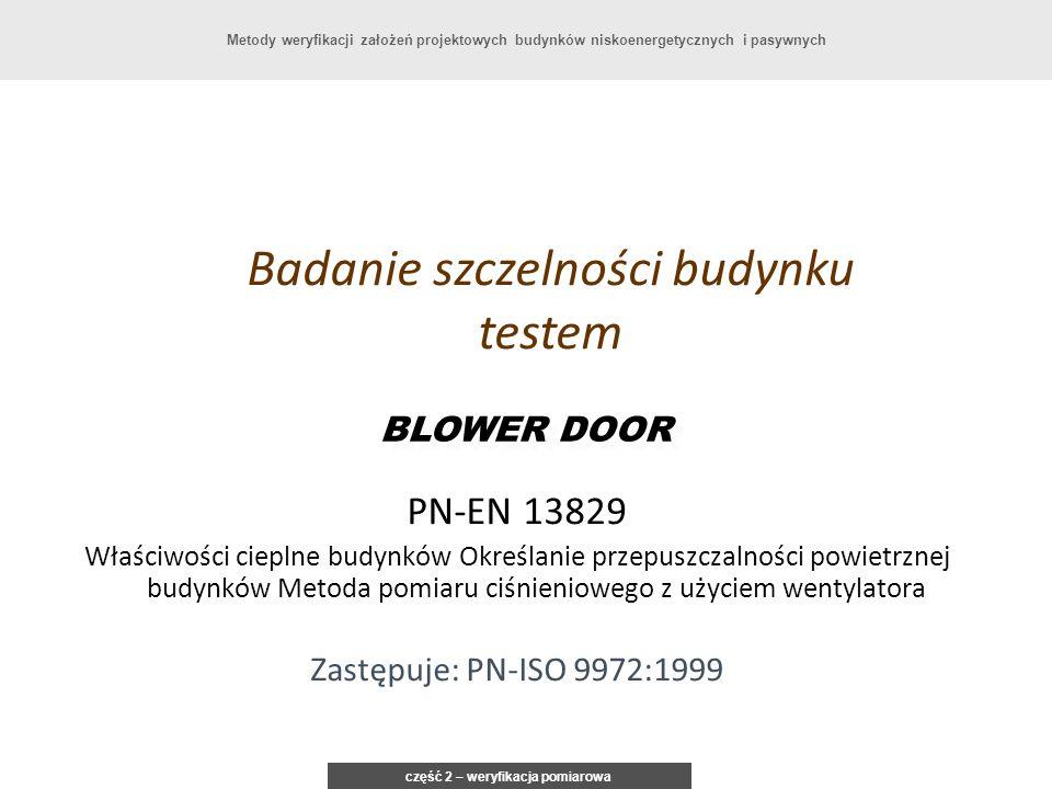 Badanie szczelności budynku testem BLOWER DOOR PN-EN 13829 Właściwości cieplne budynków Określanie przepuszczalności powietrznej budynków Metoda pomia