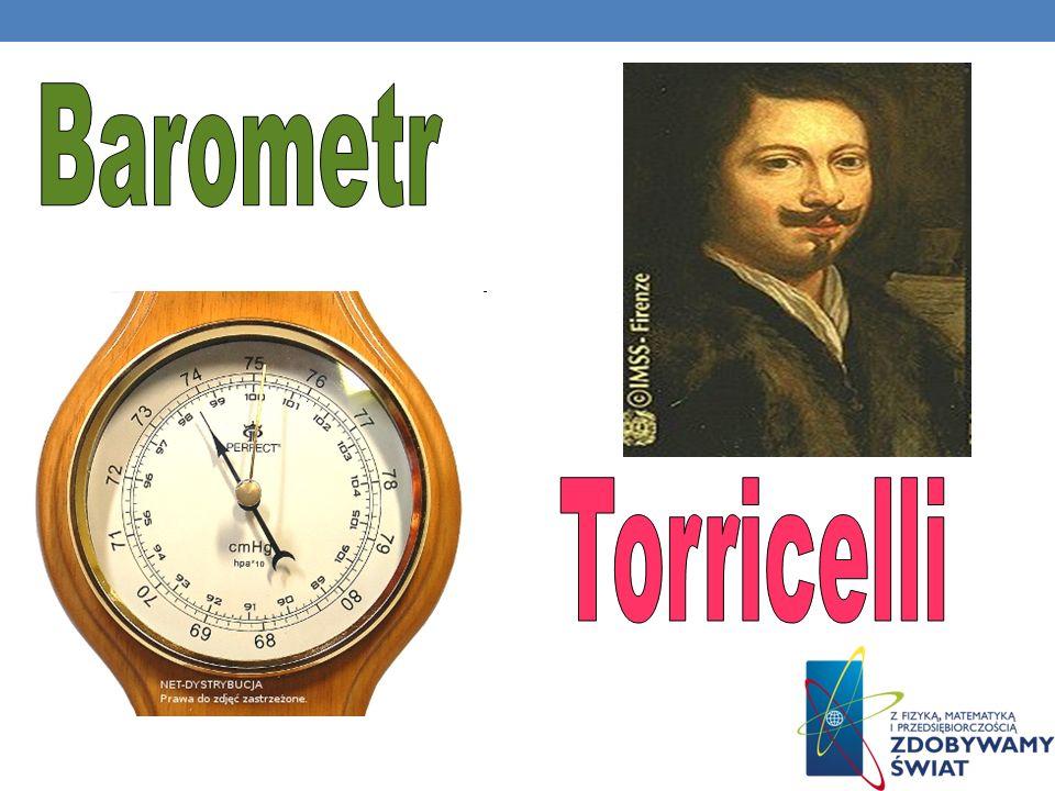 Barometr – przyrząd do pomiaru ciśnienia atmosferycznego. Pierwszy barometr cieczowy zbudował Torricelli w 1643 roku. Do pomiaru ciśnienia atmosferycz