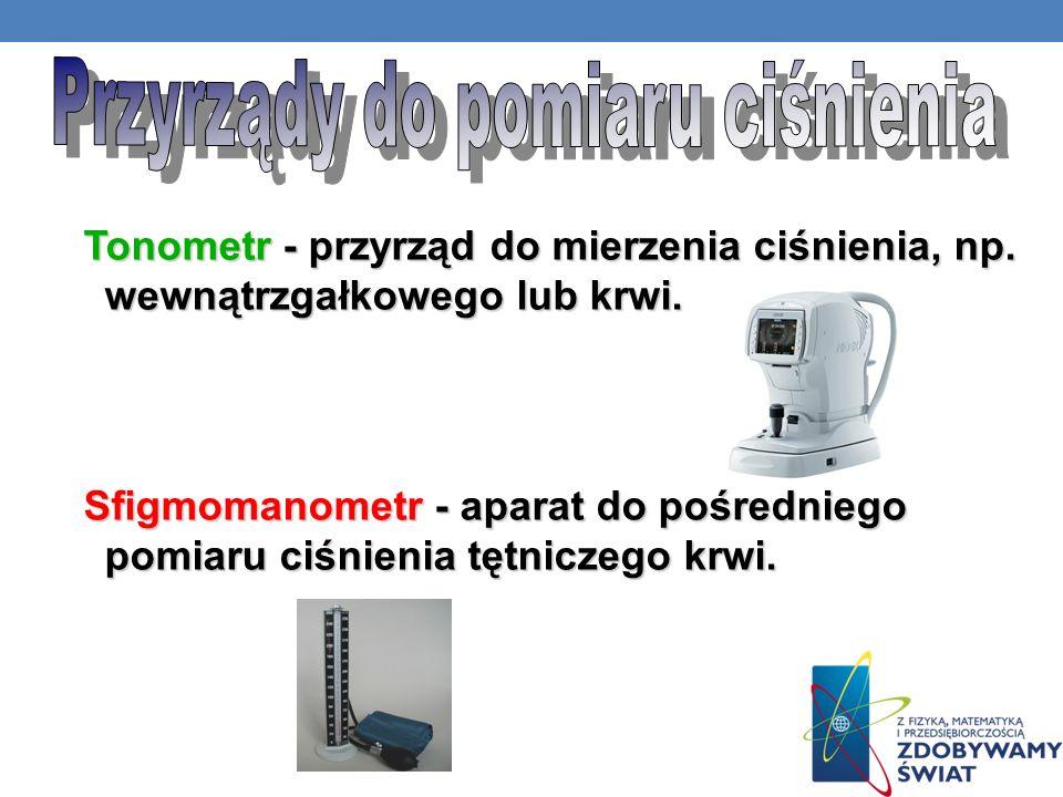 - Ciśnieniomierz - hydrostatyczny przyrząd do pomiaru nacisku ciśnienia na powierzchnie ciał stałych. - Pierwszy ciśnieniomierz został skonstruowany p