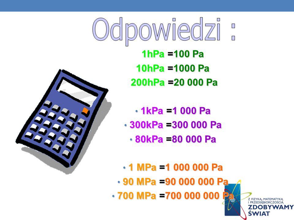 Zamień na Paskale: Zamień na Paskale: 1hPa = 1hPa = 10hPa = 10hPa = 200hPa = 200hPa = 1kPa = 1kPa = 300kPa = 300kPa = 80kPa = 80kPa = 1mPa = 1mPa = 90