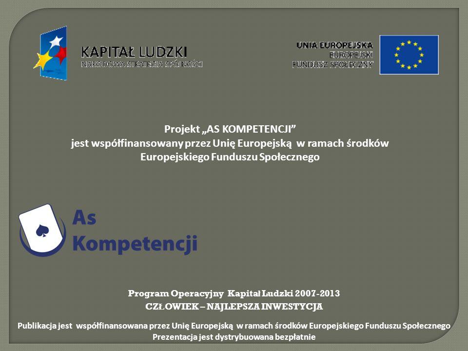 Projekt AS KOMPETENCJI jest współfinansowany przez Unię Europejską w ramach środków Europejskiego Funduszu Społecznego Program Operacyjny Kapita ł Lud