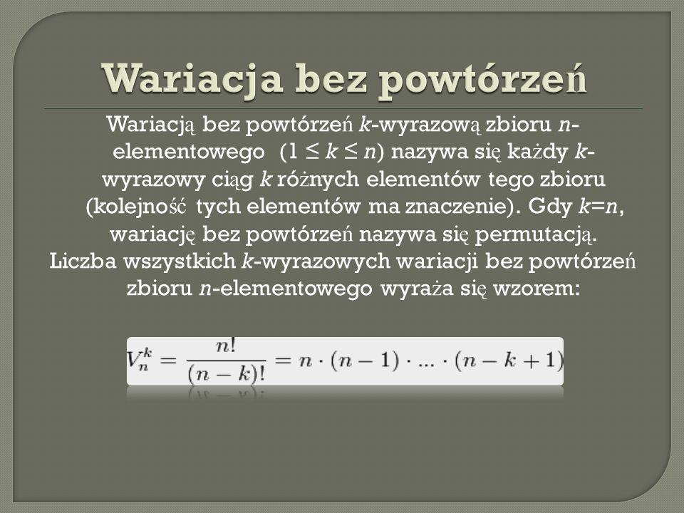 Wariacj ą bez powtórze ń k-wyrazow ą zbioru n- elementowego (1 k n) nazywa si ę ka ż dy k- wyrazowy ci ą g k ró ż nych elementów tego zbioru (kolejno