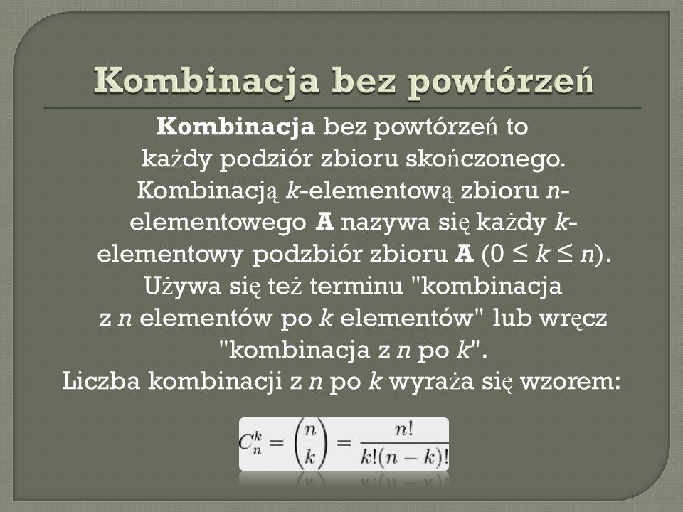 Kombinacja bez powtórze ń to ka ż dy podziór zbioru sko ń czonego. Kombinacj ą k-elementow ą zbioru n- elementowego A nazywa si ę ka ż dy k- elementow