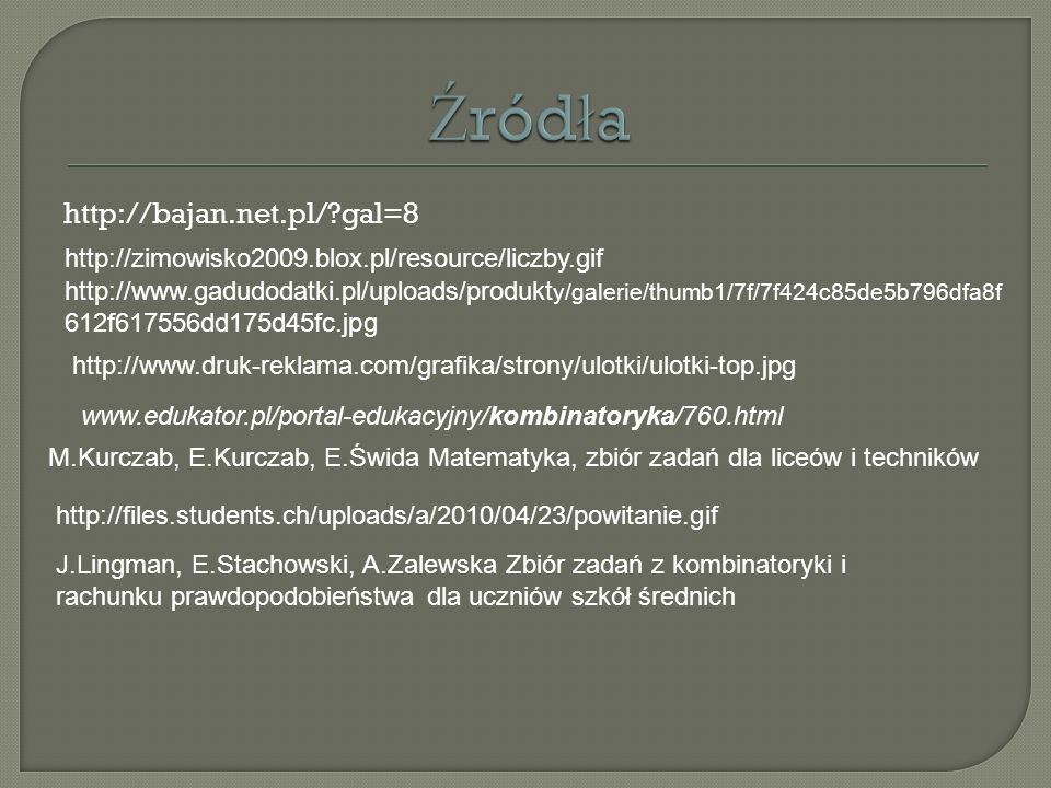 http://bajan.net.pl/?gal=8 http://zimowisko2009.blox.pl/resource/liczby.gif http://www.gadudodatki.pl/uploads/produkt y/galerie/thumb1/7f/7f424c85de5b