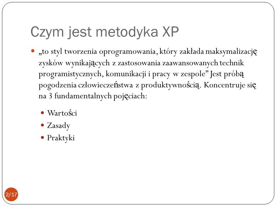 Czym jest metodyka XP to styl tworzenia oprogramowania, który zakłada maksymalizacj ę zysków wynikaj ą cych z zastosowania zaawansowanych technik programistycznych, komunikacji i pracy w zespole Jest prób ą pogodzenia człowiecze ń stwa z produktywno ś ci ą.