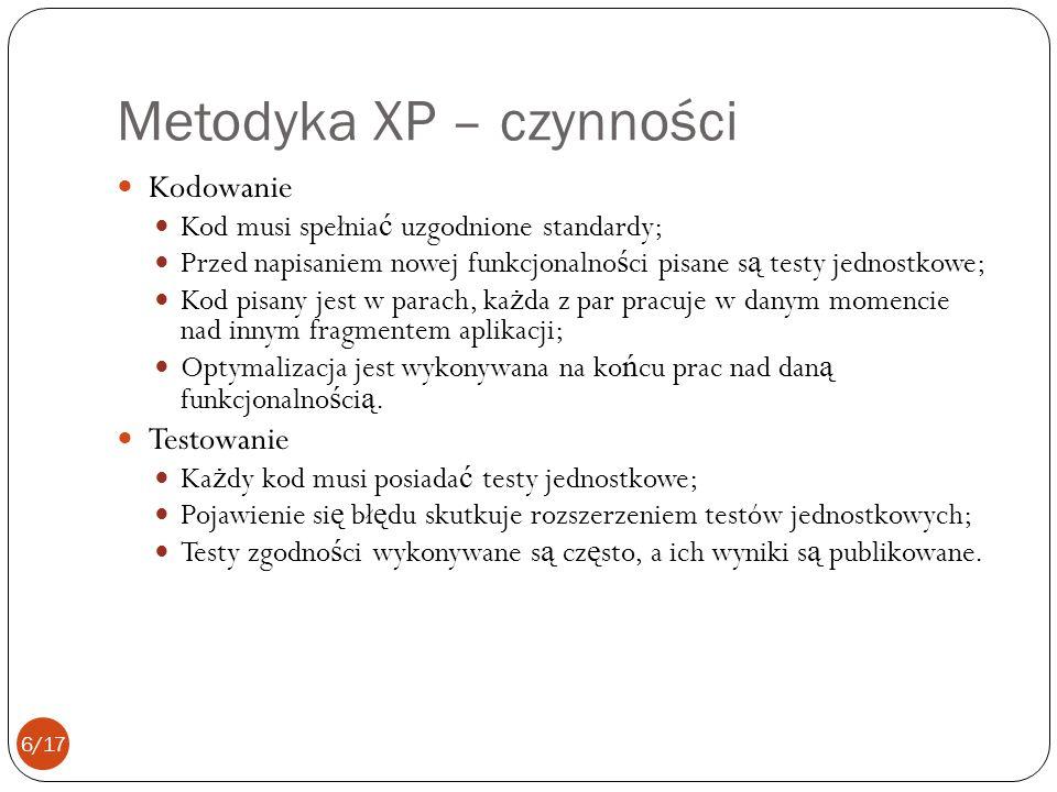 Metodyka XP – czynności Kodowanie Kod musi spełnia ć uzgodnione standardy; Przed napisaniem nowej funkcjonalno ś ci pisane s ą testy jednostkowe; Kod pisany jest w parach, ka ż da z par pracuje w danym momencie nad innym fragmentem aplikacji; Optymalizacja jest wykonywana na ko ń cu prac nad dan ą funkcjonalno ś ci ą.