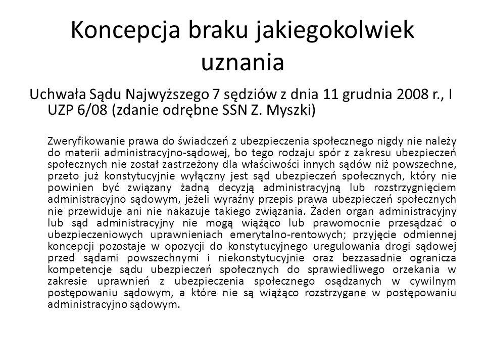 Koncepcja braku jakiegokolwiek uznania Uchwała Sądu Najwyższego 7 sędziów z dnia 11 grudnia 2008 r., I UZP 6/08 (zdanie odrębne SSN Z. Myszki) Zweryfi