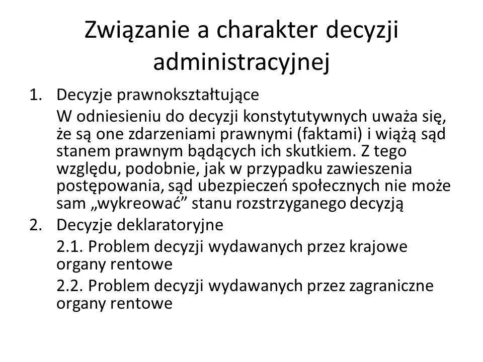 Związanie a charakter decyzji administracyjnej 1.Decyzje prawnokształtujące W odniesieniu do decyzji konstytutywnych uważa się, że są one zdarzeniami
