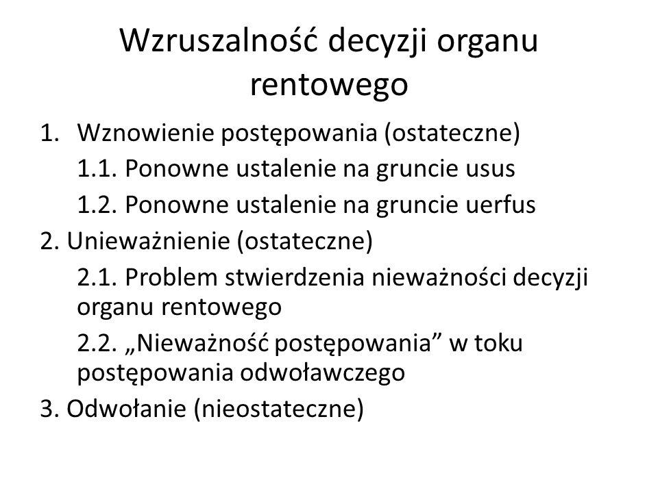 Wzruszalność decyzji organu rentowego 1.Wznowienie postępowania (ostateczne) 1.1. Ponowne ustalenie na gruncie usus 1.2. Ponowne ustalenie na gruncie