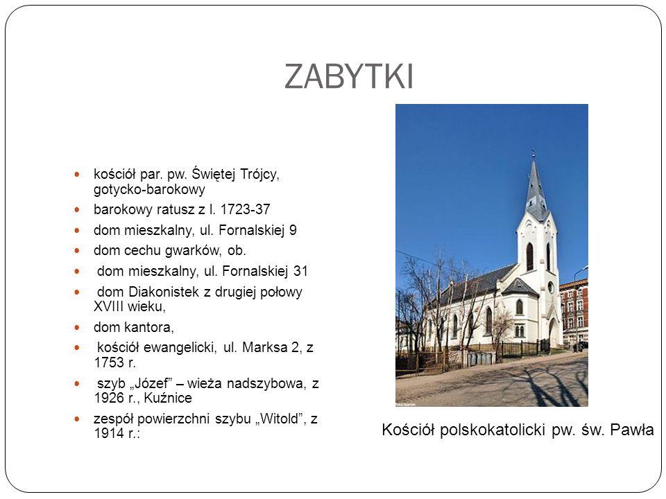 ZABYTKI kościół par. pw. Świętej Trójcy, gotycko-barokowy barokowy ratusz z l. 1723-37 dom mieszkalny, ul. Fornalskiej 9 dom cechu gwarków, ob. dom mi