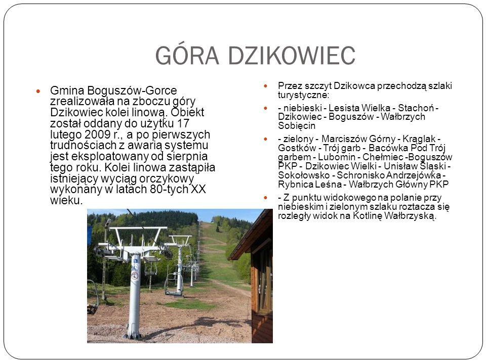 GÓRA DZIKOWIEC Gmina Boguszów-Gorce zrealizowała na zboczu góry Dzikowiec kolei linową. Obiekt został oddany do użytku 17 lutego 2009 r., a po pierwsz
