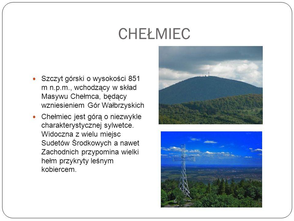 CHEŁMIEC Szczyt górski o wysokości 851 m n.p.m., wchodzący w skład Masywu Chełmca, będący wzniesieniem Gór Wałbrzyskich Chełmiec jest górą o niezwykle