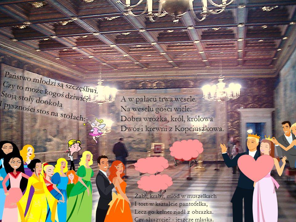 A w pałacu trwa wesele. Na weselu gości wiele: Dobra wróżka, król, królowa Dwór i krewni z Kopciuszkowa. Państwo młodzi są szczęśliwi. Czy to może kog