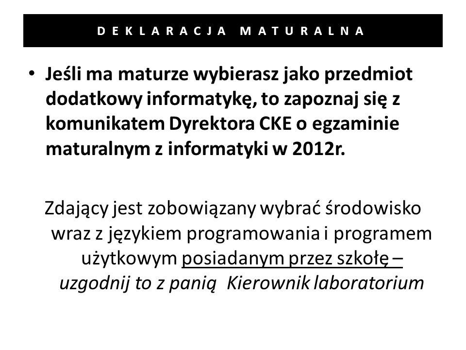 DEKLARACJA MATURALNA Jeśli ma maturze wybierasz jako przedmiot dodatkowy informatykę, to zapoznaj się z komunikatem Dyrektora CKE o egzaminie maturalnym z informatyki w 2012r.