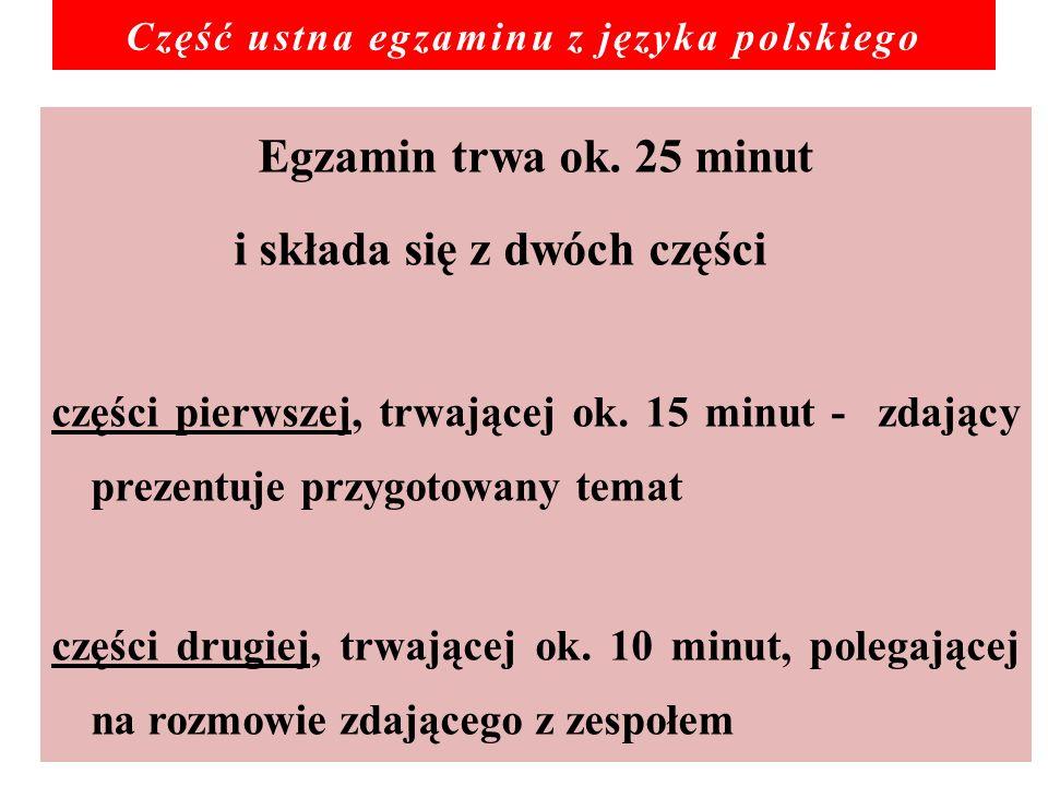 Egzamin trwa ok. 25 minut i składa się z dwóch części części pierwszej, trwającej ok.