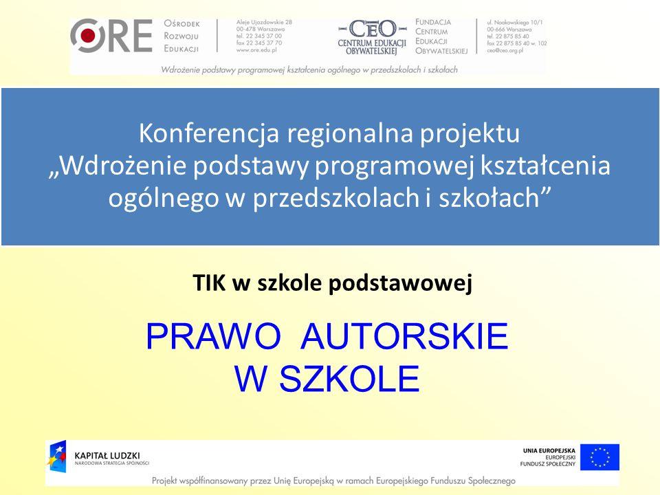 TIK w szkole podstawowej PRAWO AUTORSKIE W SZKOLE Konferencja regionalna projektu Wdrożenie podstawy programowej kształcenia ogólnego w przedszkolach