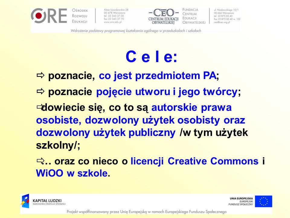 C e l e: poznacie, co jest przedmiotem PA; poznacie pojęcie utworu i jego twórcy; dowiecie się, co to są autorskie prawa osobiste, dozwolony użytek os