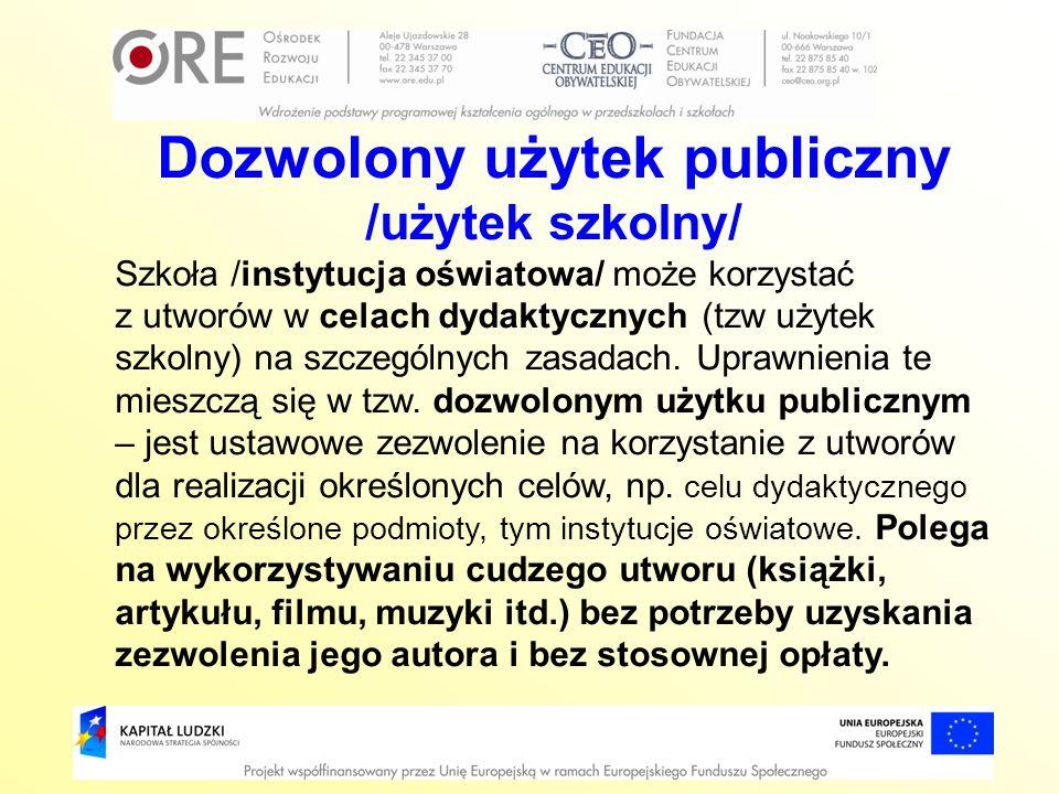 Dozwolony użytek publiczny /użytek szkolny/ Szkoła /instytucja oświatowa/ może korzystać z utworów w celach dydaktycznych (tzw użytek szkolny) na szcz