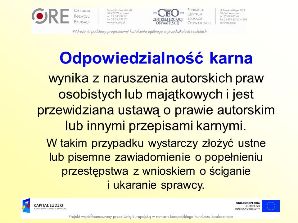 Odpowiedzialność karna wynika z naruszenia autorskich praw osobistych lub majątkowych i jest przewidziana ustawą o prawie autorskim lub innymi przepis