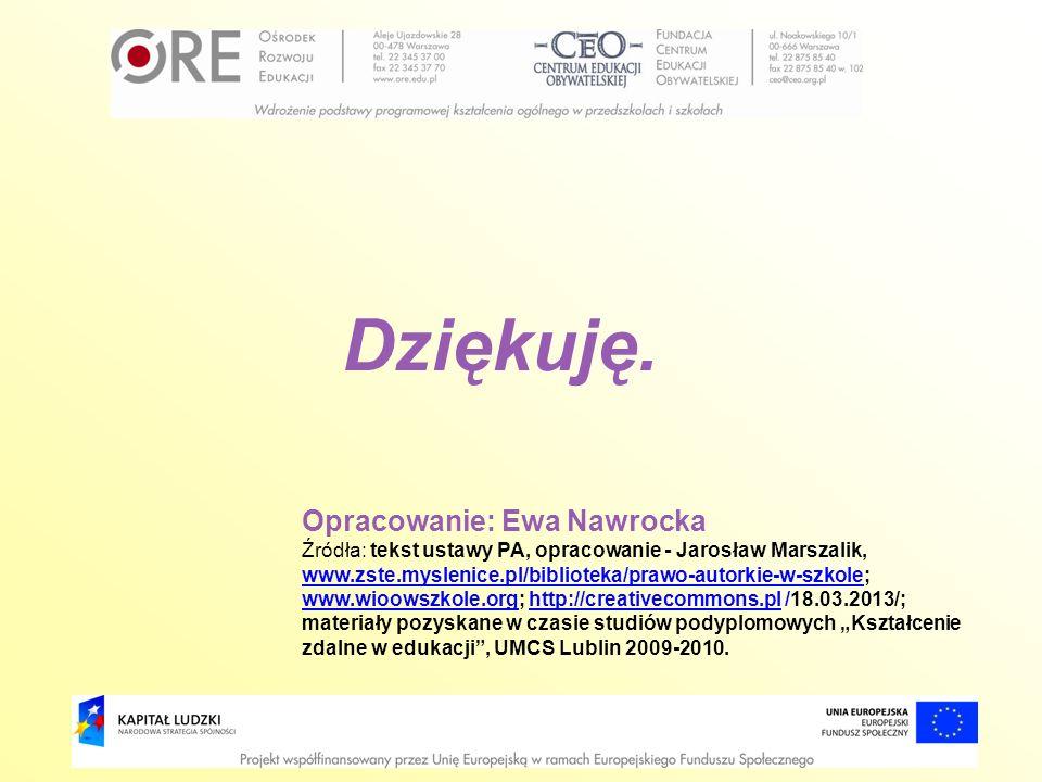 Opracowanie: Ewa Nawrocka Źródła: tekst ustawy PA, opracowanie - Jarosław Marszalik, www.zste.myslenice.pl/biblioteka/prawo-autorkie-w-szkole; www.wio