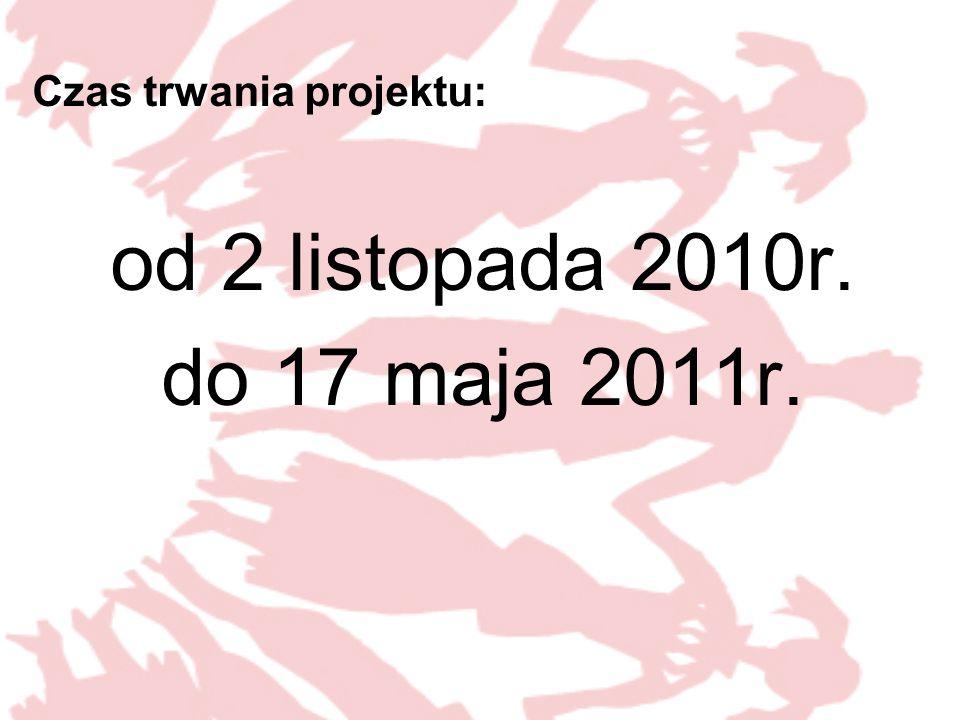 Czas trwania projektu: od 2 listopada 2010r. do 17 maja 2011r.