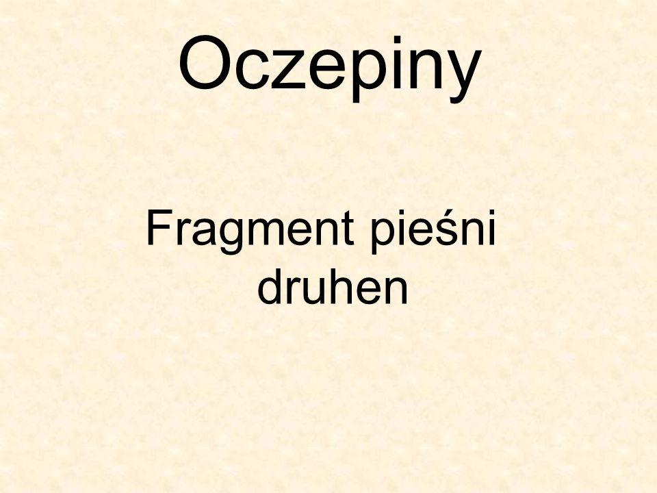Oczepiny Fragment pieśni druhen