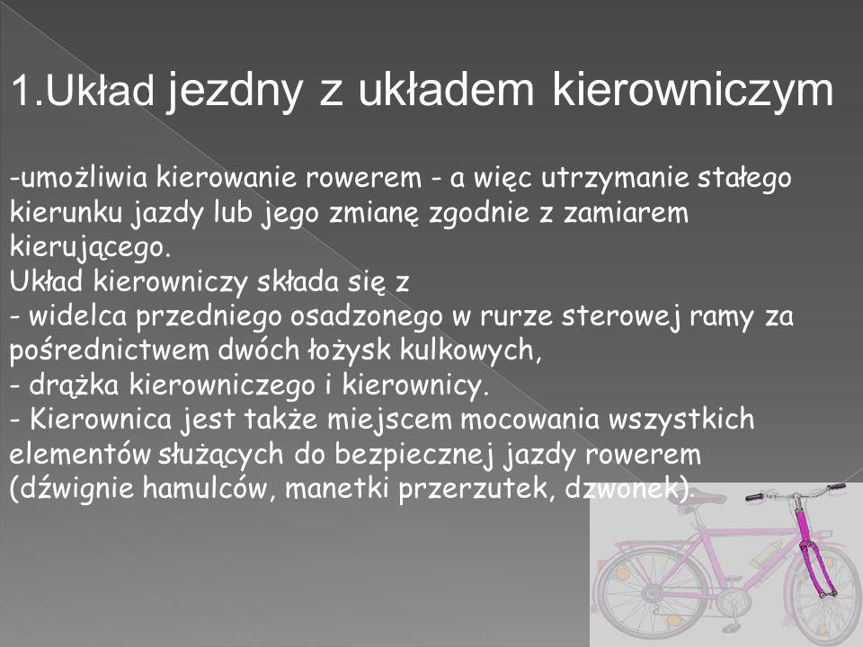 -umożliwia kierowanie rowerem - a więc utrzymanie stałego kierunku jazdy lub jego zmianę zgodnie z zamiarem kierującego.