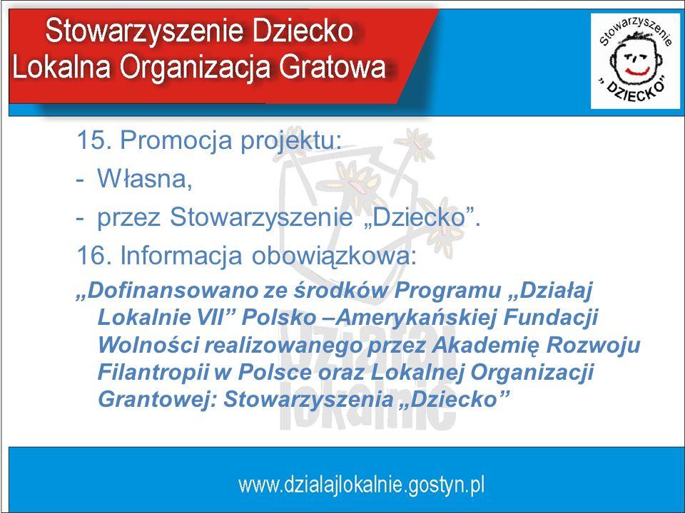 15. Promocja projektu: -Własna, -przez Stowarzyszenie Dziecko.