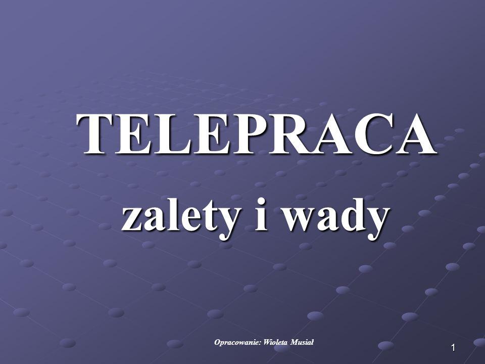 2 DEFINICJA TELEPRACY Za podstawę telepracy przyjmuje się art.