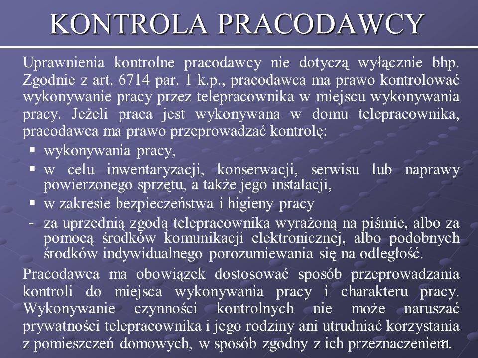 21 KONTROLA PRACODAWCY Uprawnienia kontrolne pracodawcy nie dotyczą wyłącznie bhp.