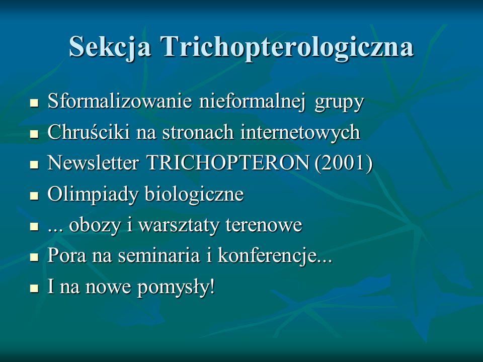 Sekcja Trichopterologiczna Sformalizowanie nieformalnej grupy Sformalizowanie nieformalnej grupy Chruściki na stronach internetowych Chruściki na stronach internetowych Newsletter TRICHOPTERON (2001) Newsletter TRICHOPTERON (2001) Olimpiady biologiczne Olimpiady biologiczne...